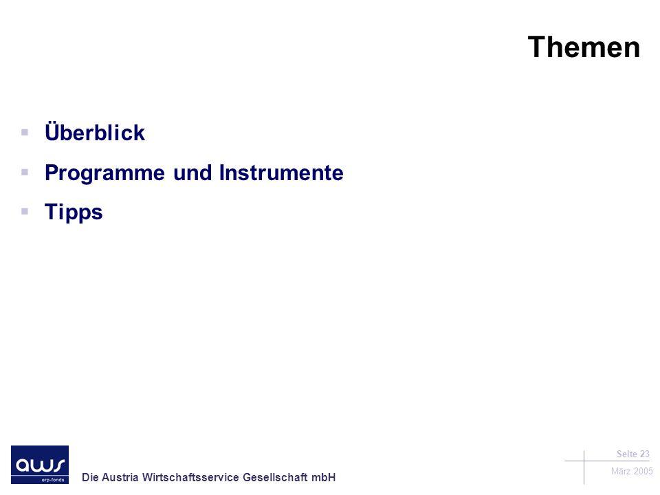 Die Austria Wirtschaftsservice Gesellschaft mbH März 2005 Seite 23 Themen Überblick Programme und Instrumente Tipps
