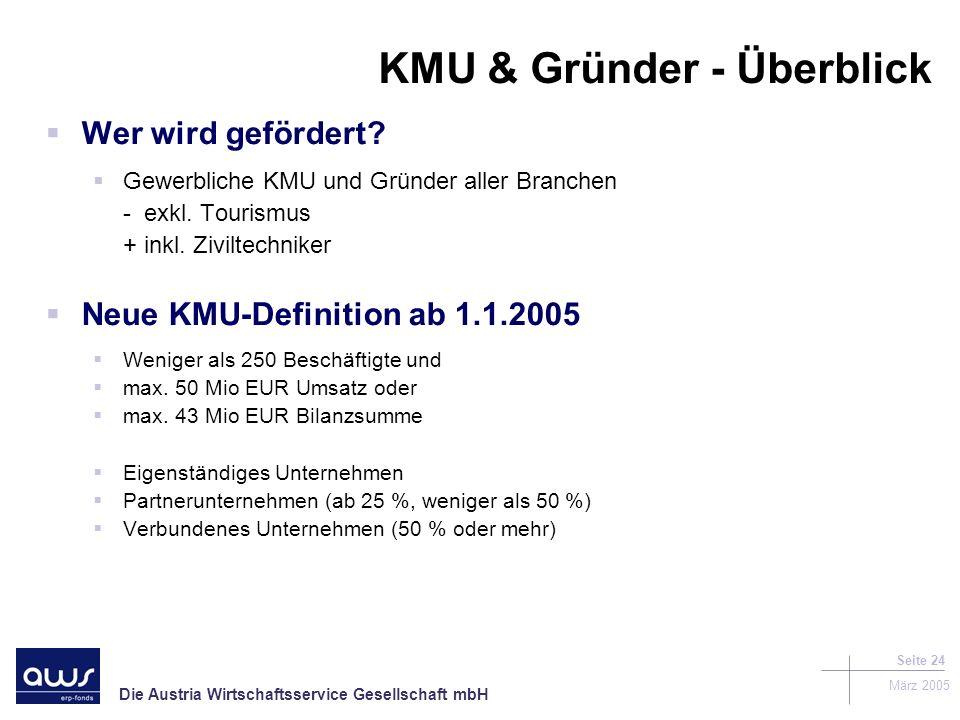 Die Austria Wirtschaftsservice Gesellschaft mbH März 2005 Seite 24 KMU & Gründer - Überblick Wer wird gefördert.