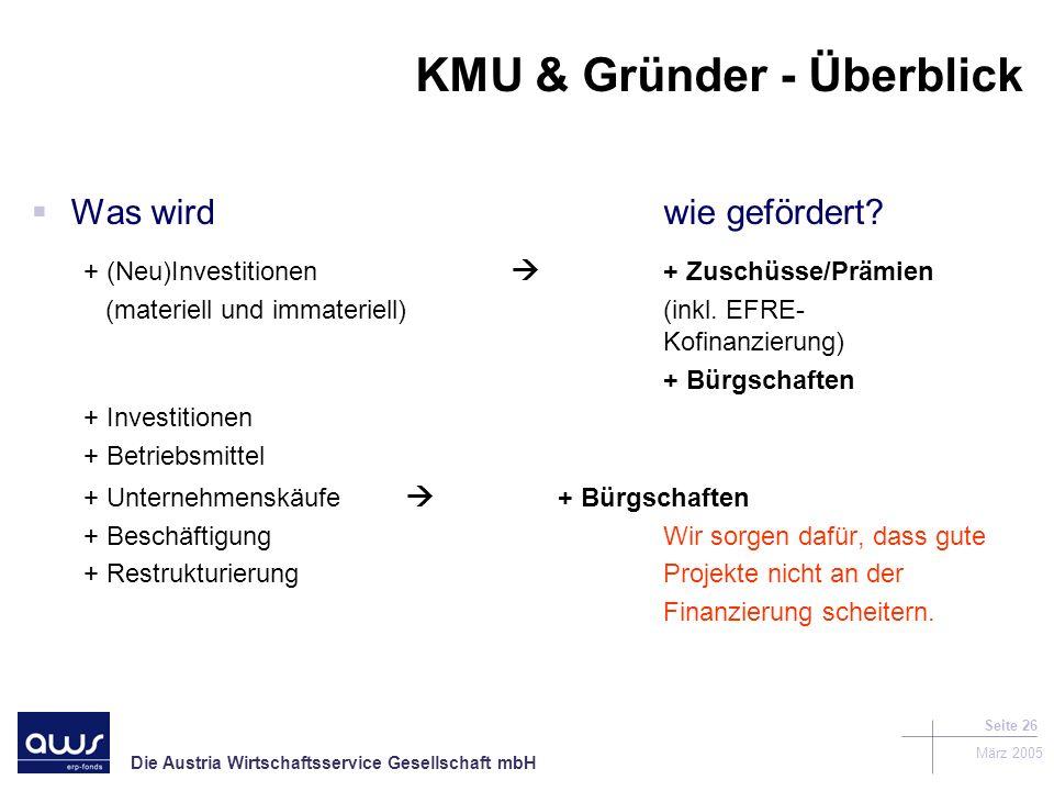 Die Austria Wirtschaftsservice Gesellschaft mbH März 2005 Seite 26 KMU & Gründer - Überblick Was wirdwie gefördert.