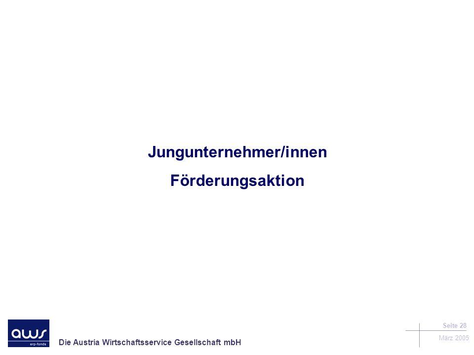 Die Austria Wirtschaftsservice Gesellschaft mbH März 2005 Seite 28 Jungunternehmer/innen Förderungsaktion
