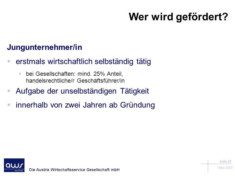 Die Austria Wirtschaftsservice Gesellschaft mbH März 2005 Seite 29 Wer wird gefördert.