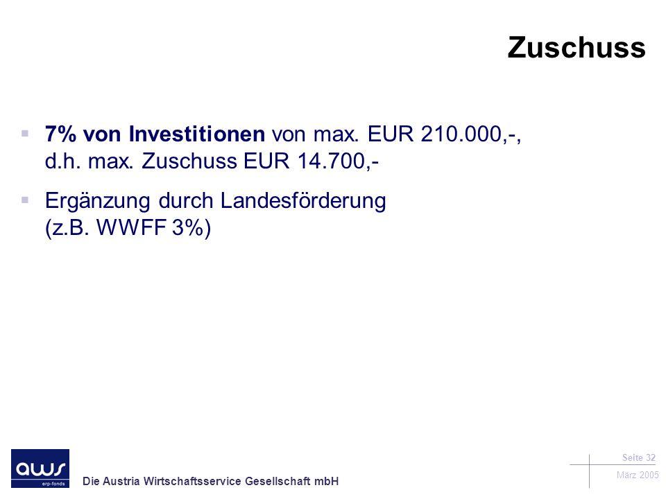 Die Austria Wirtschaftsservice Gesellschaft mbH März 2005 Seite 32 Zuschuss 7% von Investitionen von max.