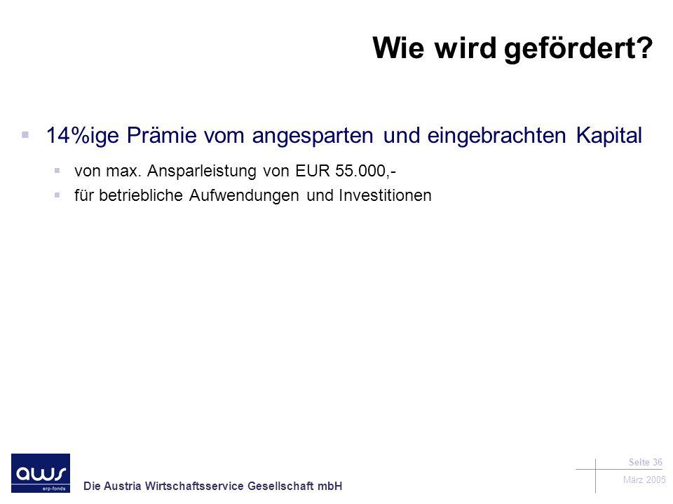 Die Austria Wirtschaftsservice Gesellschaft mbH März 2005 Seite 36 Wie wird gefördert.
