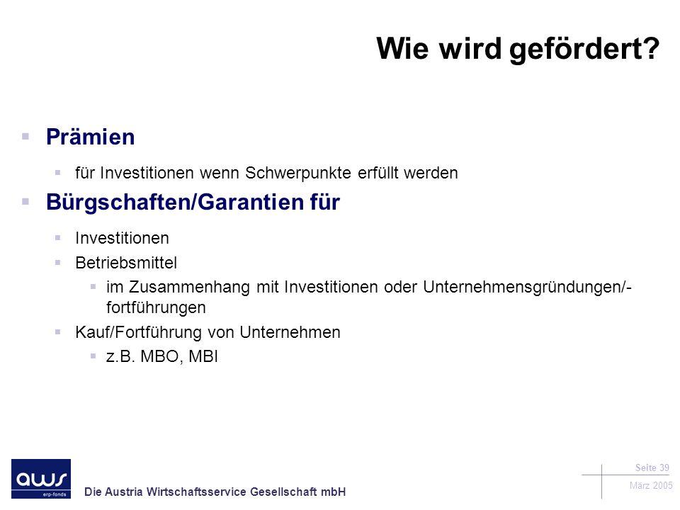 Die Austria Wirtschaftsservice Gesellschaft mbH März 2005 Seite 39 Wie wird gefördert.