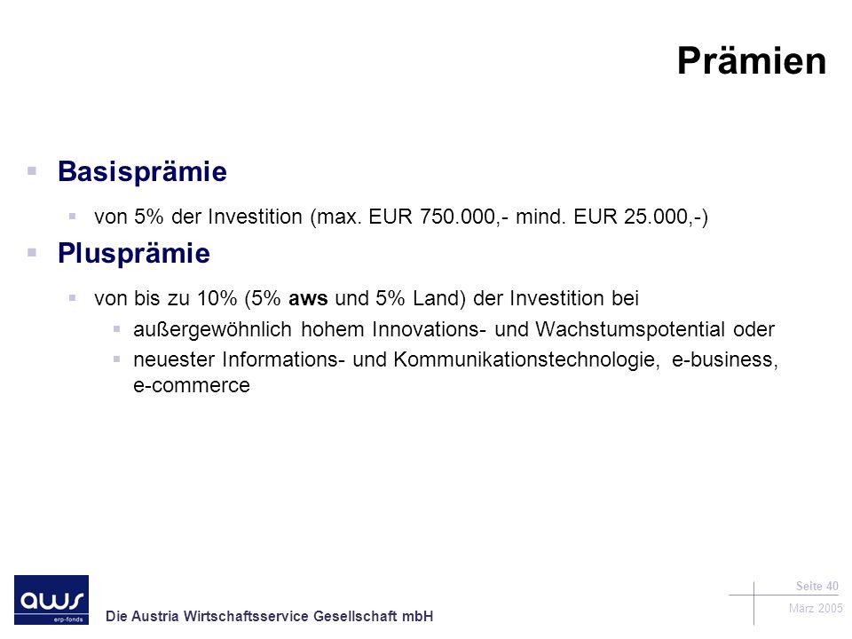 Die Austria Wirtschaftsservice Gesellschaft mbH März 2005 Seite 40 Prämien Basisprämie von 5% der Investition (max.