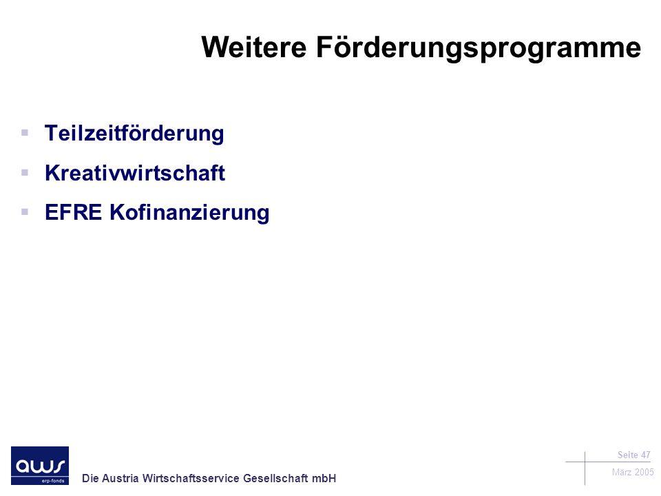 Die Austria Wirtschaftsservice Gesellschaft mbH März 2005 Seite 47 Weitere Förderungsprogramme Teilzeitförderung Kreativwirtschaft EFRE Kofinanzierung