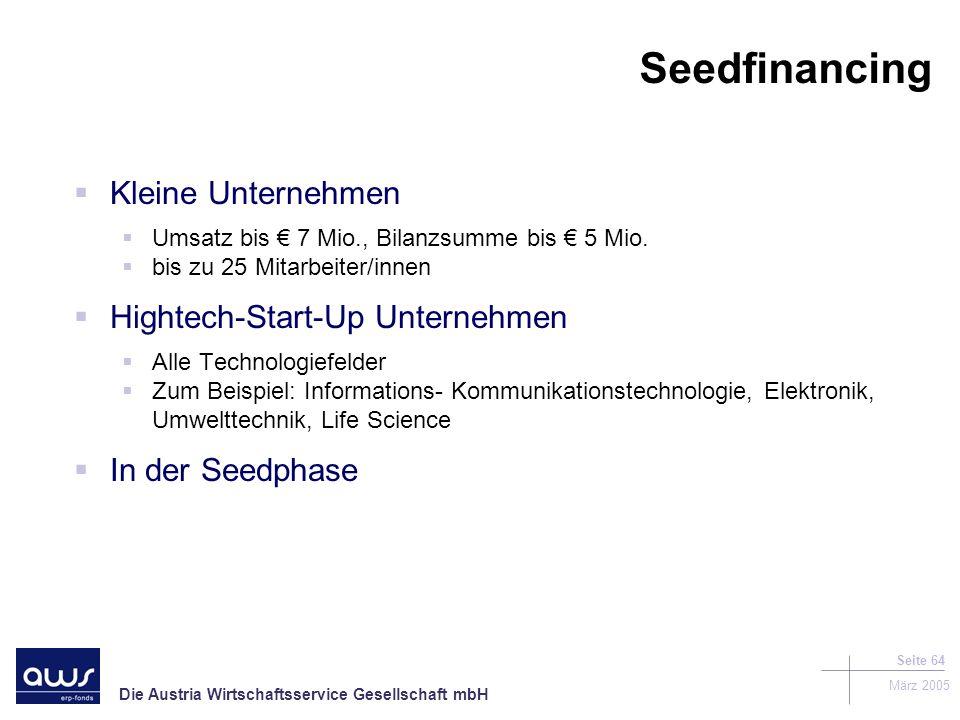 Die Austria Wirtschaftsservice Gesellschaft mbH März 2005 Seite 64 Seedfinancing Kleine Unternehmen Umsatz bis 7 Mio., Bilanzsumme bis 5 Mio.