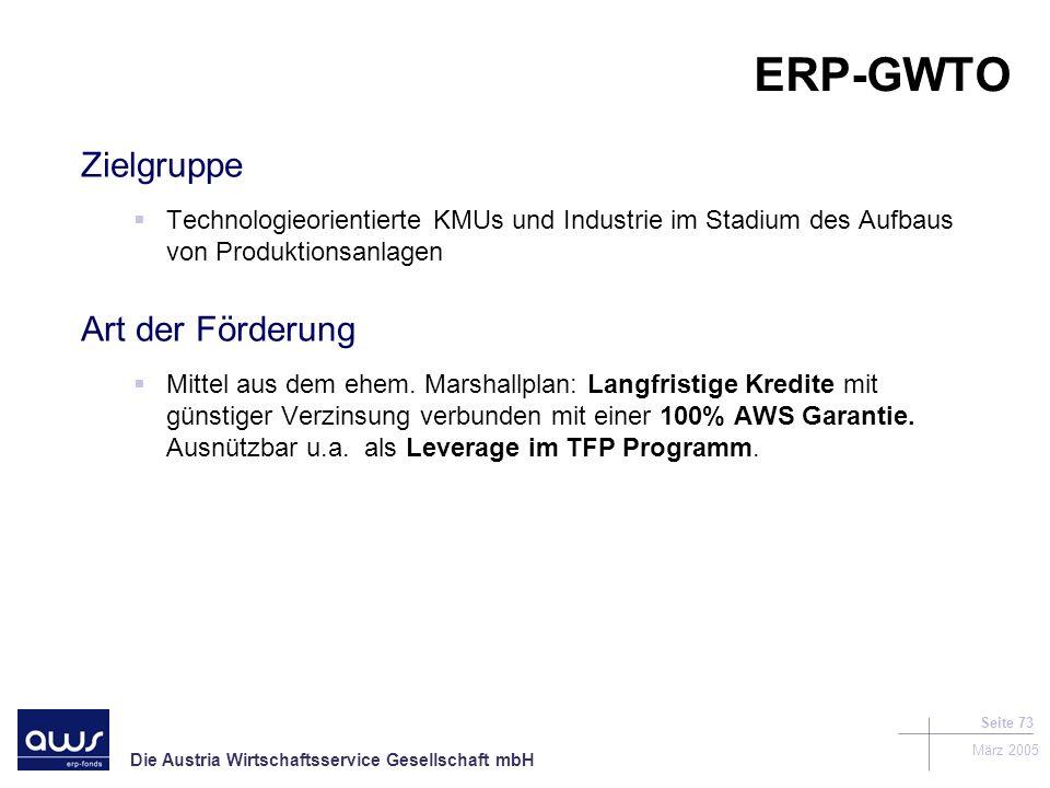Die Austria Wirtschaftsservice Gesellschaft mbH März 2005 Seite 73 Zielgruppe Technologieorientierte KMUs und Industrie im Stadium des Aufbaus von Produktionsanlagen Art der Förderung Mittel aus dem ehem.