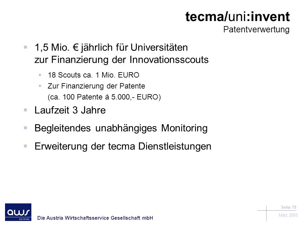 Die Austria Wirtschaftsservice Gesellschaft mbH März 2005 Seite 78 tecma/uni:invent Patentverwertung 1,5 Mio.