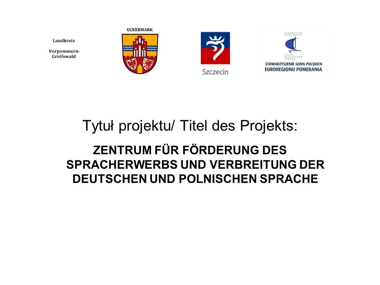 Tytuł projektu/ Titel des Projekts: ZENTRUM FÜR FÖRDERUNG DES SPRACHERWERBS UND VERBREITUNG DER DEUTSCHEN UND POLNISCHEN SPRACHE