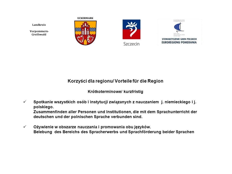 Korzyści dla regionu/ Vorteile für die Region Krótkoterminowe/ kurzfristig Spotkanie wszystkich osób i instytucji związanych z nauczaniem j.