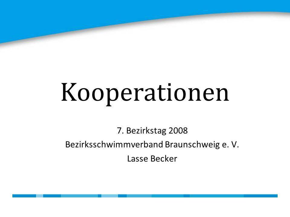 Kooperationen 7. Bezirkstag 2008 Bezirksschwimmverband Braunschweig e. V. Lasse Becker