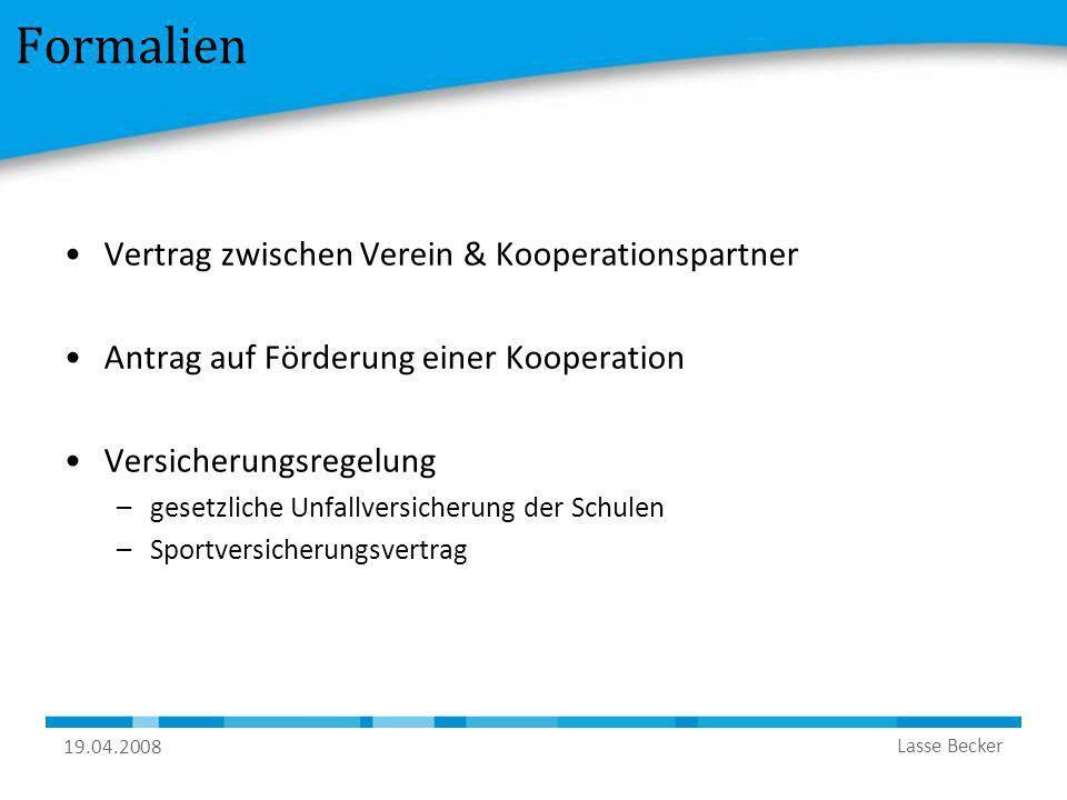 19.04.2008 Lasse Becker Formalien Vertrag zwischen Verein & Kooperationspartner Antrag auf Förderung einer Kooperation Versicherungsregelung –gesetzli