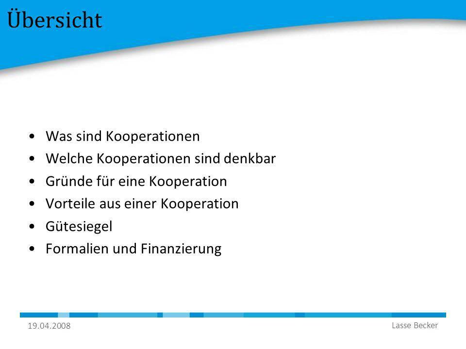 19.04.2008 Lasse Becker Was sind Kooperationen Kooperation ist die Zusammenarbeit zweier oder mehrerer Personen/Systeme mit dem Ziel eines gemeinsamen Nutzens.
