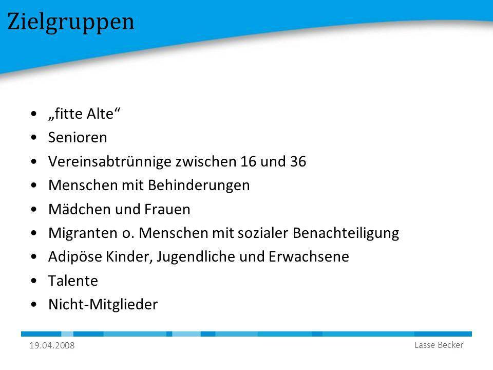 19.04.2008 Lasse Becker Zielgruppen fitte Alte Senioren Vereinsabtrünnige zwischen 16 und 36 Menschen mit Behinderungen Mädchen und Frauen Migranten o