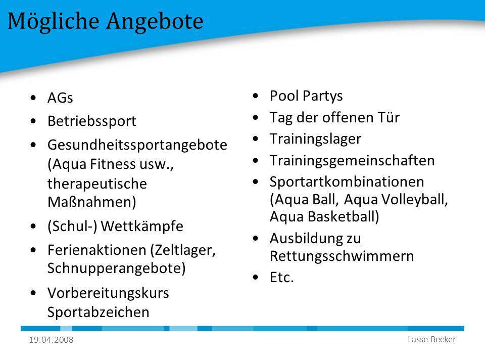 19.04.2008 Lasse Becker Mögliche Angebote AGs Betriebssport Gesundheitssportangebote (Aqua Fitness usw., therapeutische Maßnahmen) (Schul-) Wettkämpfe