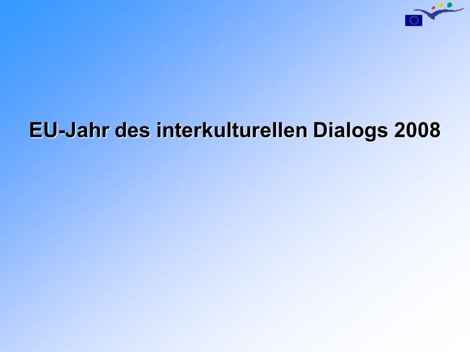 Ziele des EU-Jahrs 2008 Ziele des EU-Jahrs 2008 (1) Förderung des interkulturellen Dialogs Diversität, Pluralismus, Solidarität u.