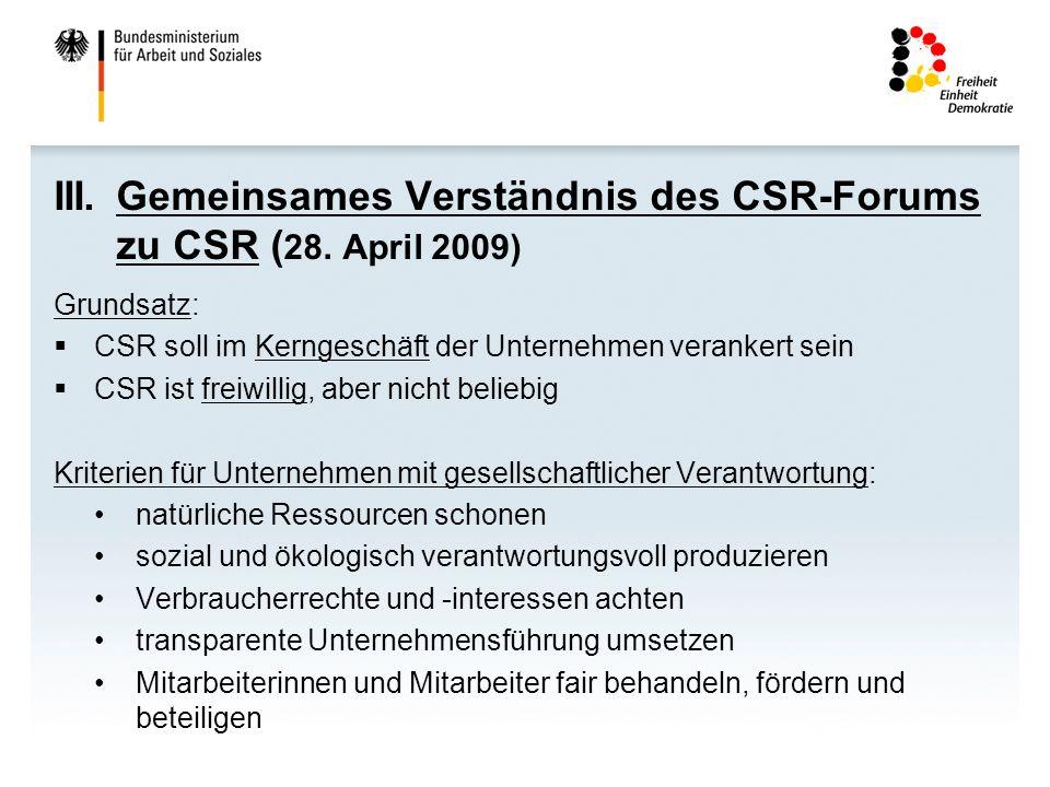 III.Gemeinsames Verständnis des CSR-Forums zu CSR ( 28. April 2009) Grundsatz: CSR soll im Kerngeschäft der Unternehmen verankert sein CSR ist freiwil