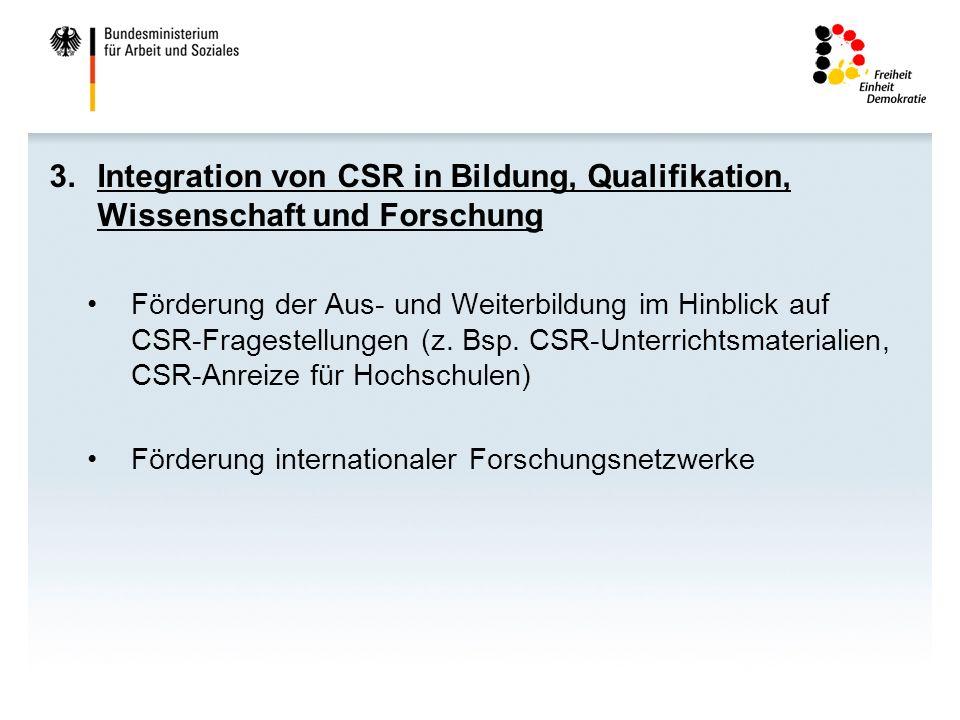 3.Integration von CSR in Bildung, Qualifikation, Wissenschaft und Forschung Förderung der Aus- und Weiterbildung im Hinblick auf CSR-Fragestellungen (