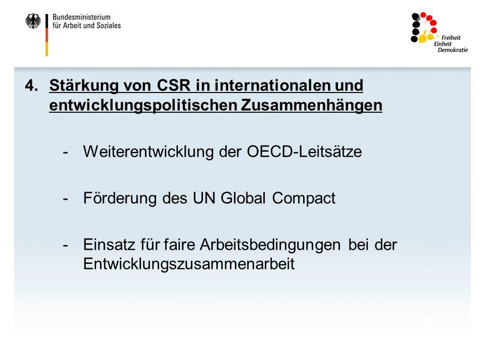 4.Stärkung von CSR in internationalen und entwicklungspolitischen Zusammenhängen -Weiterentwicklung der OECD-Leitsätze -Förderung des UN Global Compac