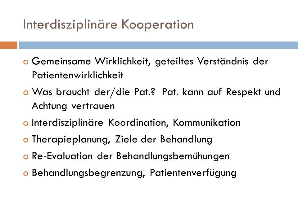Interdisziplinäre Kooperation oGemeinsame Wirklichkeit, geteiltes Verständnis der Patientenwirklichkeit oWas braucht der/die Pat..