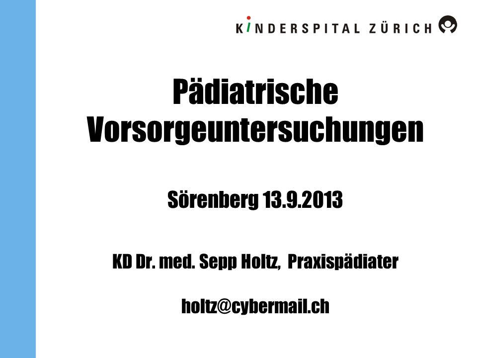 Pädiatrische Vorsorgeuntersuchungen Sörenberg 13.9.2013 KD Dr. med. Sepp Holtz, Praxispädiater holtz@cybermail.ch