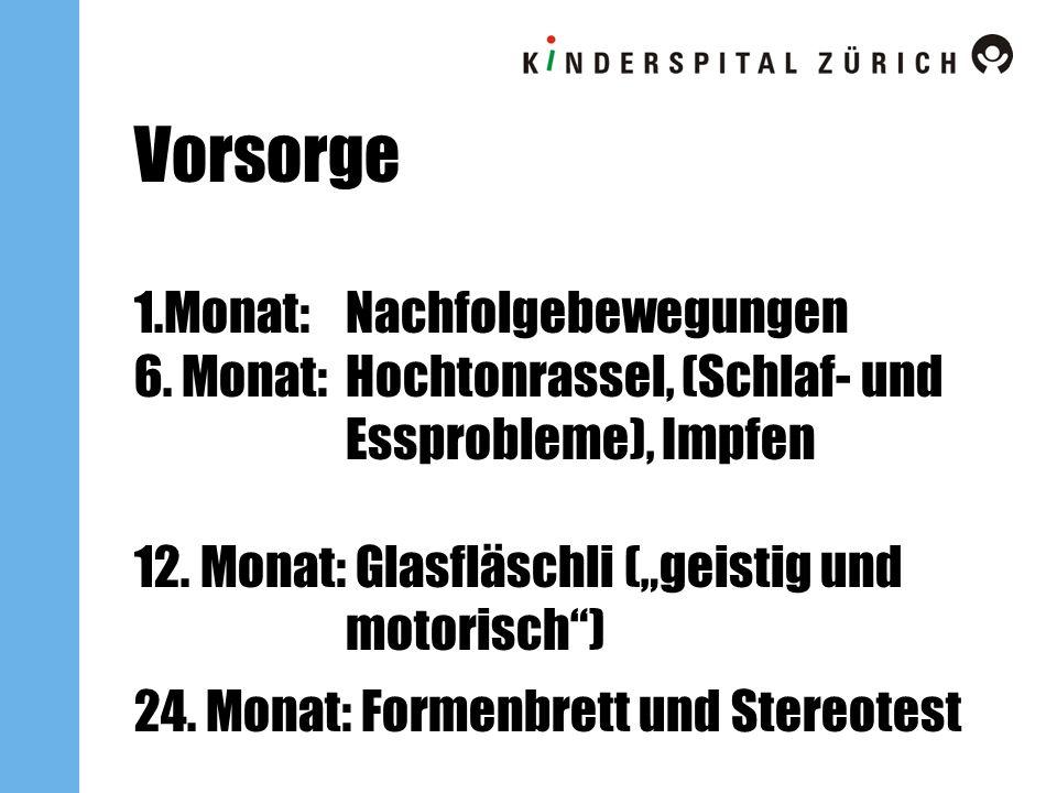 Vorsorge 1.Monat: Nachfolgebewegungen 6. Monat: Hochtonrassel, (Schlaf- und Essprobleme), Impfen 12. Monat: Glasfläschli (geistig und motorisch) 24. M