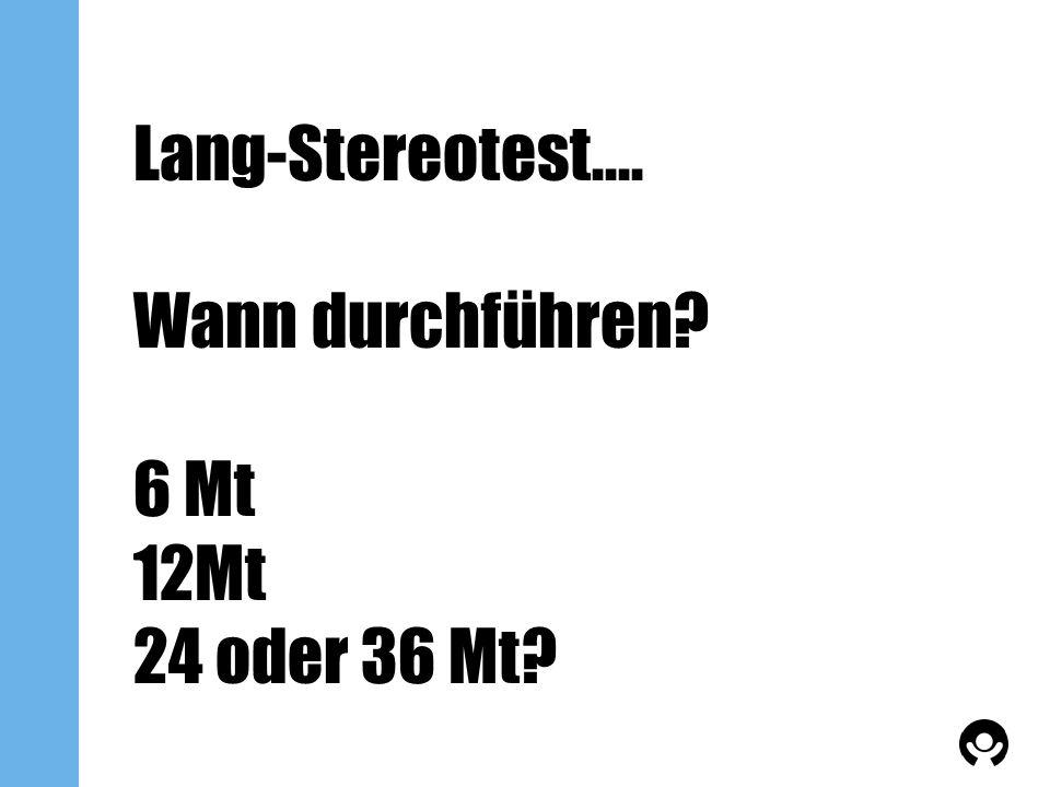 Lang-Stereotest.... Wann durchführen? 6 Mt 12Mt 24 oder 36 Mt?