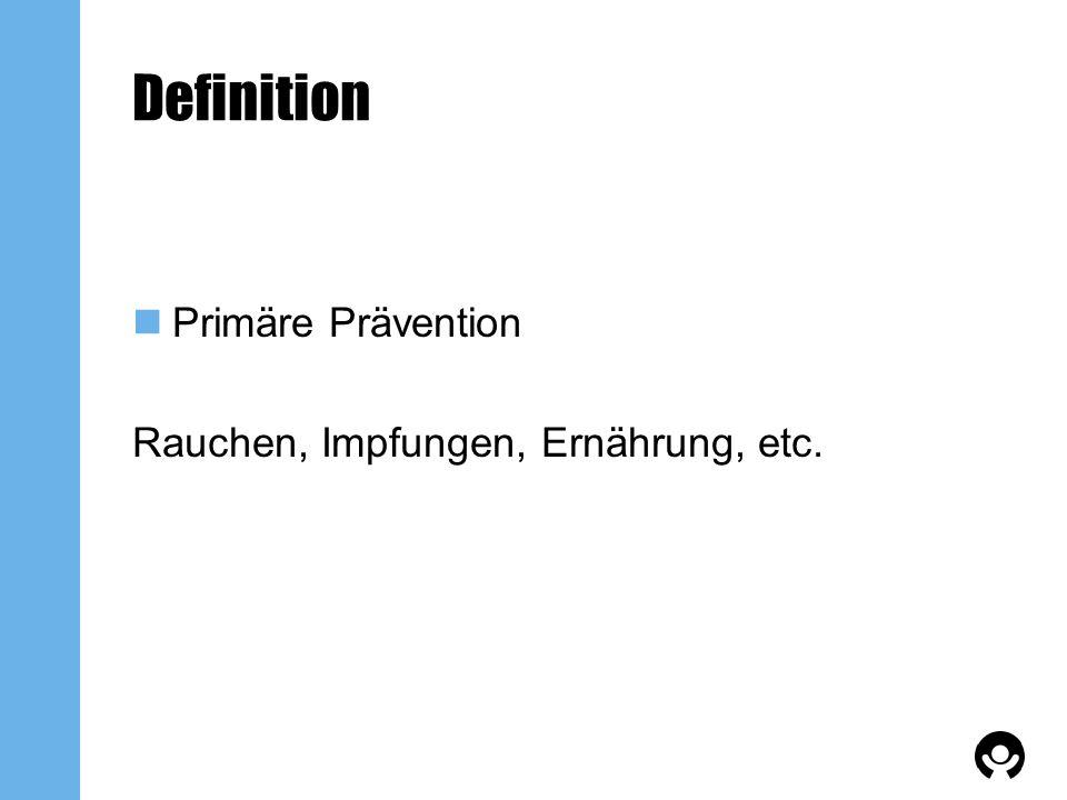 Definition Primäre Prävention Rauchen, Impfungen, Ernährung, etc.