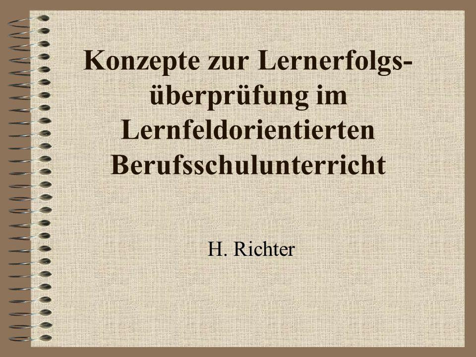 Konzepte zur Lernerfolgs- überprüfung im Lernfeldorientierten Berufsschulunterricht H. Richter