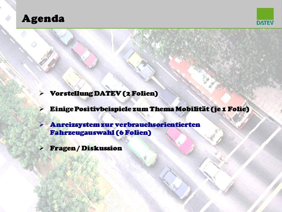 Vorstellung DATEV (2 Folien) Einige Positivbeispiele zum Thema Mobilität (je 1 Folie) Anreizsystem zur verbrauchsorientierten Fahrzeugauswahl (6 Folien) Fragen / Diskussion Agenda