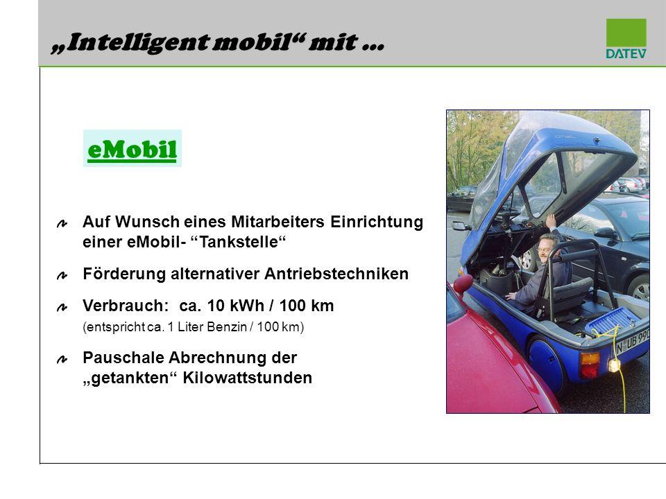 Intelligent mobil mit … Auf Wunsch eines Mitarbeiters Einrichtung einer eMobil- Tankstelle Förderung alternativer Antriebstechniken Verbrauch: ca. 10