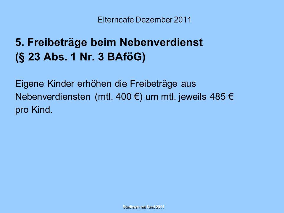 Studieren mit Kind 2011 5. Freibeträge beim Nebenverdienst (§ 23 Abs. 1 Nr. 3 BAföG) Eigene Kinder erhöhen die Freibeträge aus Nebenverdiensten (mtl.