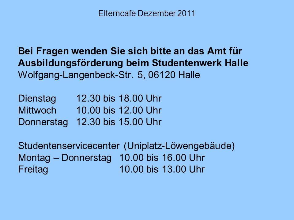 Bei Fragen wenden Sie sich bitte an das Amt für Ausbildungsförderung beim Studentenwerk Halle Wolfgang-Langenbeck-Str. 5, 06120 Halle Dienstag12.30 bi