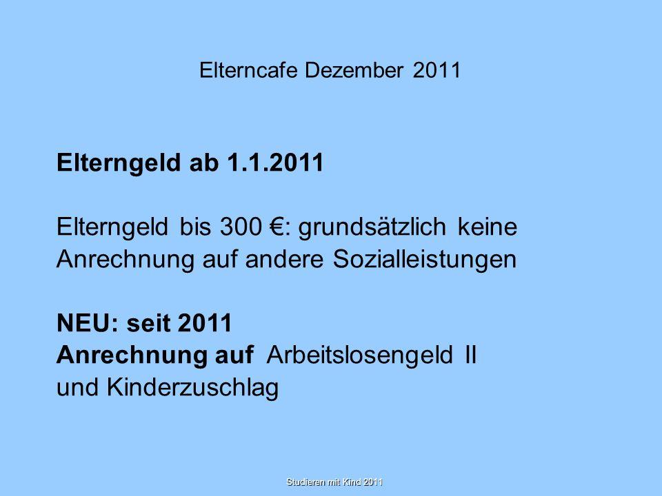 Elterncafe Dezember 2011 Elterngeld ab 1.1.2011 Elterngeld bis 300 : grundsätzlich keine Anrechnung auf andere Sozialleistungen NEU: seit 2011 Anrechn
