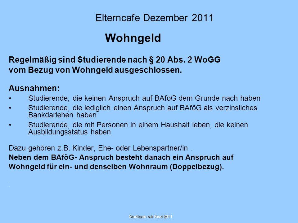 Studieren mit Kind 2011 Elterncafe Dezember 2011 Wohngeld Regelmäßig sind Studierende nach § 20 Abs. 2 WoGG vom Bezug von Wohngeld ausgeschlossen. Aus