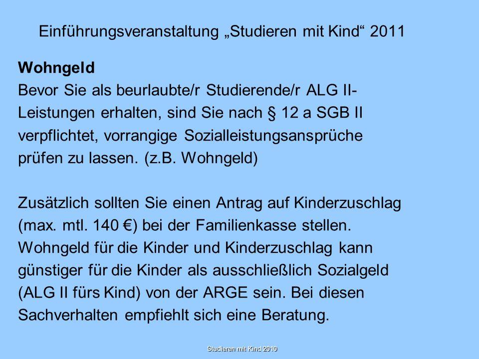 Studieren mit Kind 2010 Einführungsveranstaltung Studieren mit Kind 2011 Wohngeld Bevor Sie als beurlaubte/r Studierende/r ALG II- Leistungen erhalten