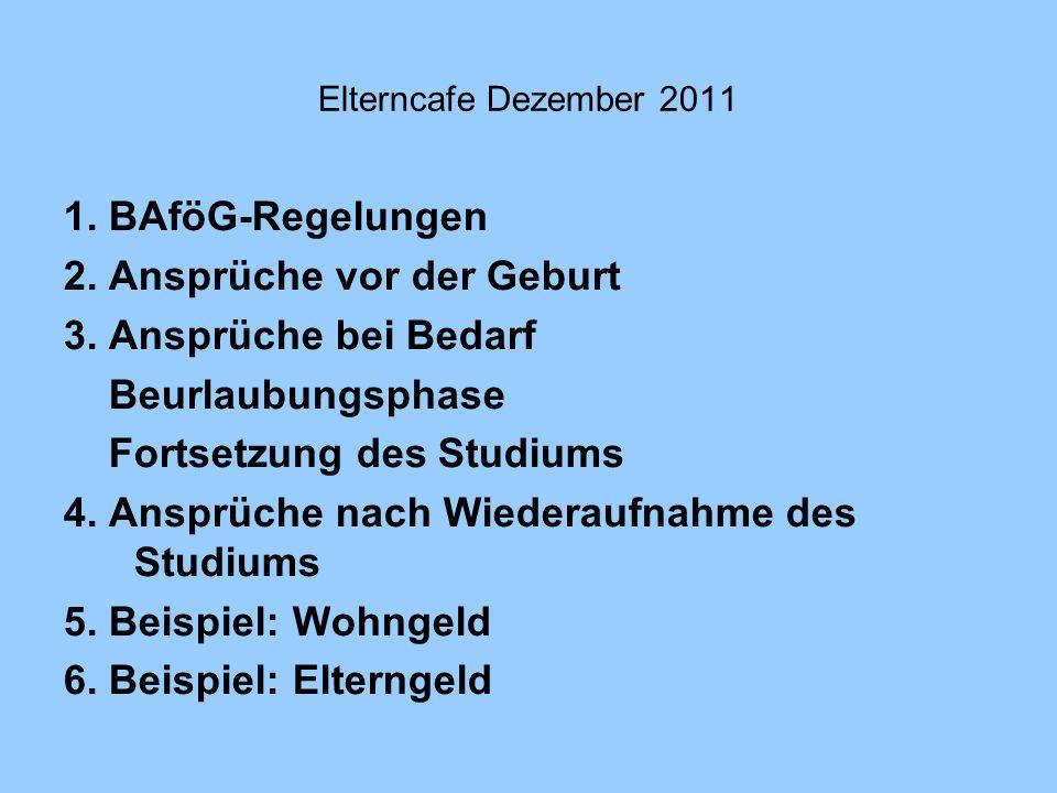 Studieren mit Kind 2011 Elterncafe Dezember 2011 Bundesausbildungsförderungsgesetz (BAföG) 1.Ausbildungsunterbrechung (§ 15 Abs.