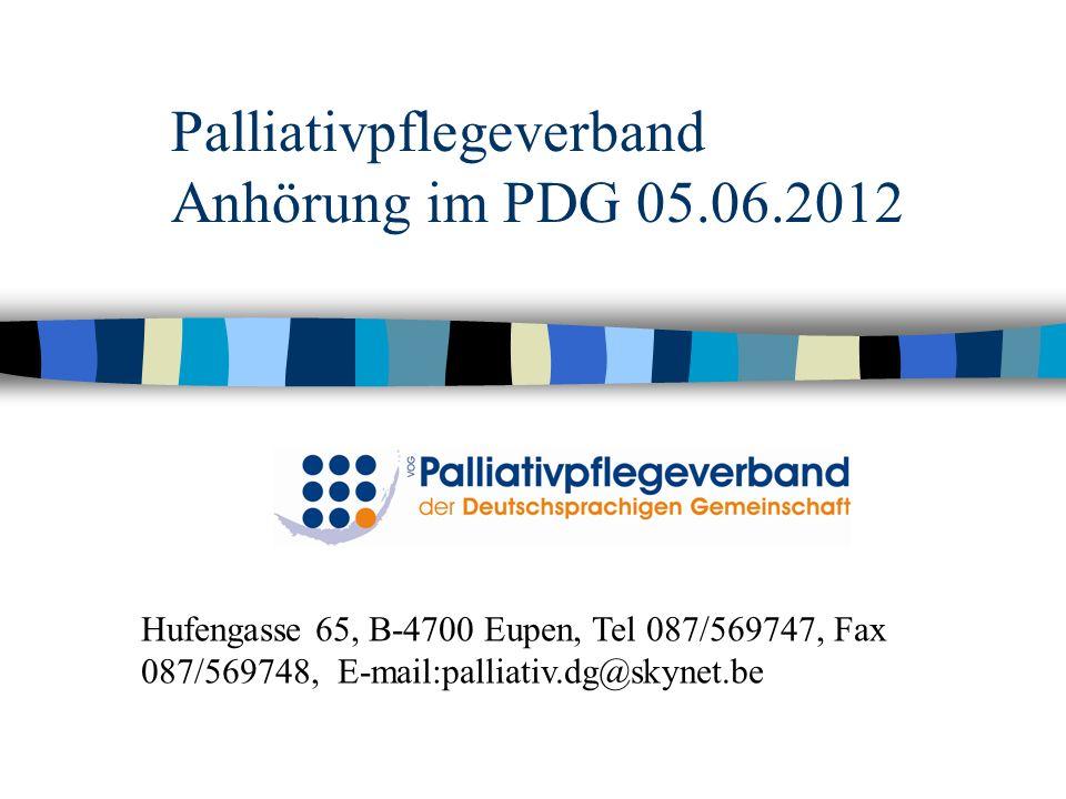 Palliativpflegeverband Anhörung im PDG 05.06.2012 Hufengasse 65, B-4700 Eupen, Tel 087/569747, Fax 087/569748, E-mail:palliativ.dg@skynet.be