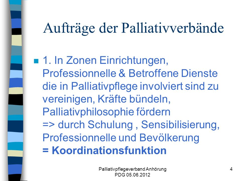 Palliativpflegeverband Anhörung PDG 05.06.2012 15 Herausforderung in Zukunft n Netzwerkarbeit mit anderen Gemeinschaften: Wichtig und zu erhalten: Gemeinsame Informatikprogramme- Patientenakte, Datenaustausch, Projekte, wiss.