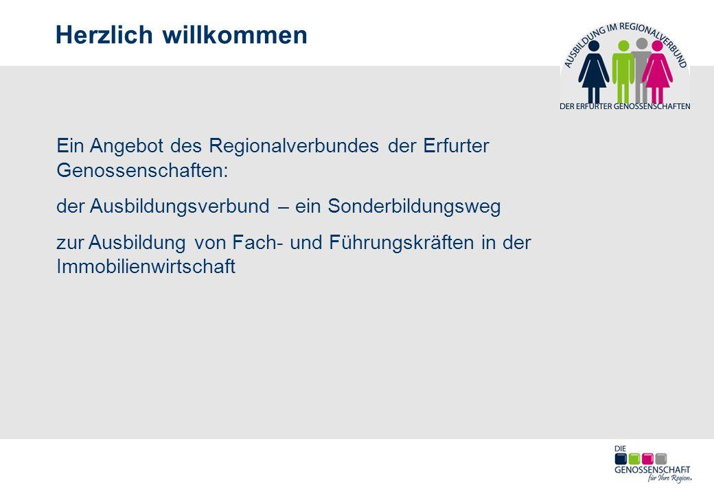 Herzlich willkommen Ein Angebot des Regionalverbundes der Erfurter Genossenschaften: der Ausbildungsverbund – ein Sonderbildungsweg zur Ausbildung von Fach- und Führungskräften in der Immobilienwirtschaft