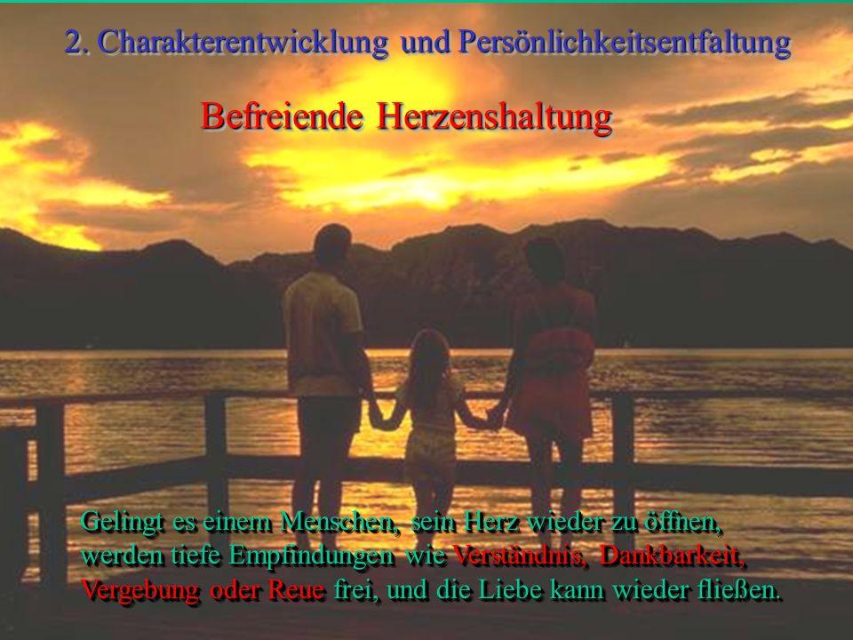 Befreiende Herzenshaltung Gelingt es einem Menschen, sein Herz wieder zu öffnen, werden tiefe Empfindungen wie Verständnis, Dankbarkeit, Vergebung ode