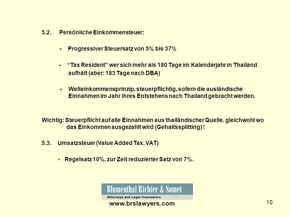 10 5.2. Persönliche Einkommensteuer: - Progressiver Steuersatz von 5% bis 37% - Tax Resident wer sich mehr als 180 Tage im Kalenderjahr in Thailand au
