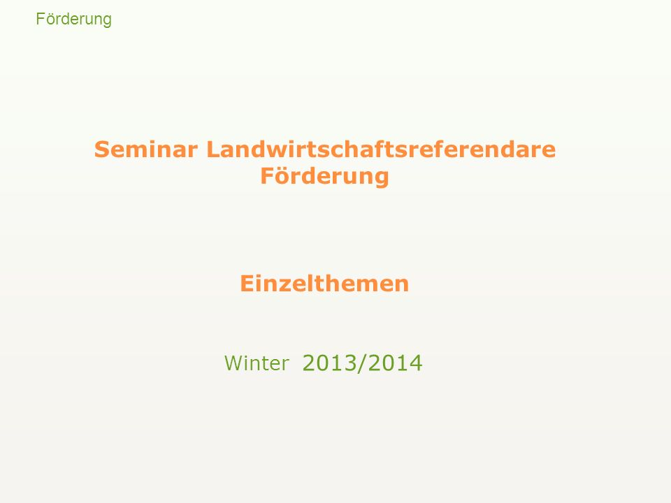 Förderung Seminar Landwirtschaftsreferendare Förderung Einzelthemen Winter 2013/2014