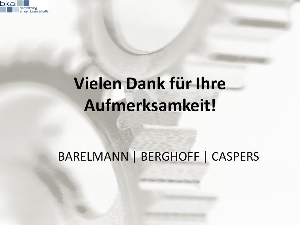 Vielen Dank für Ihre Aufmerksamkeit! BARELMANN | BERGHOFF | CASPERS