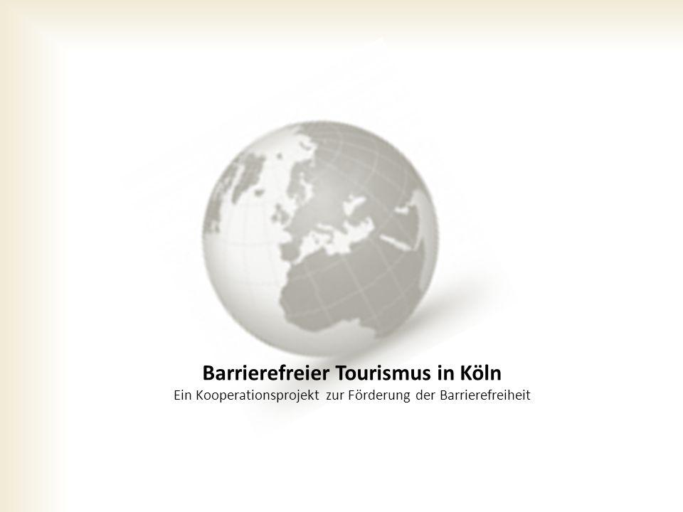Barrierefreier Tourismus in Köln Ein Kooperationsprojekt zur Förderung der Barrierefreiheit