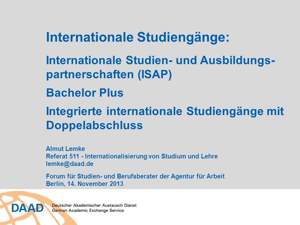 Internationale Studiengänge: Internationale Studien- und Ausbildungs- partnerschaften (ISAP) Bachelor Plus Integrierte internationale Studiengänge mit