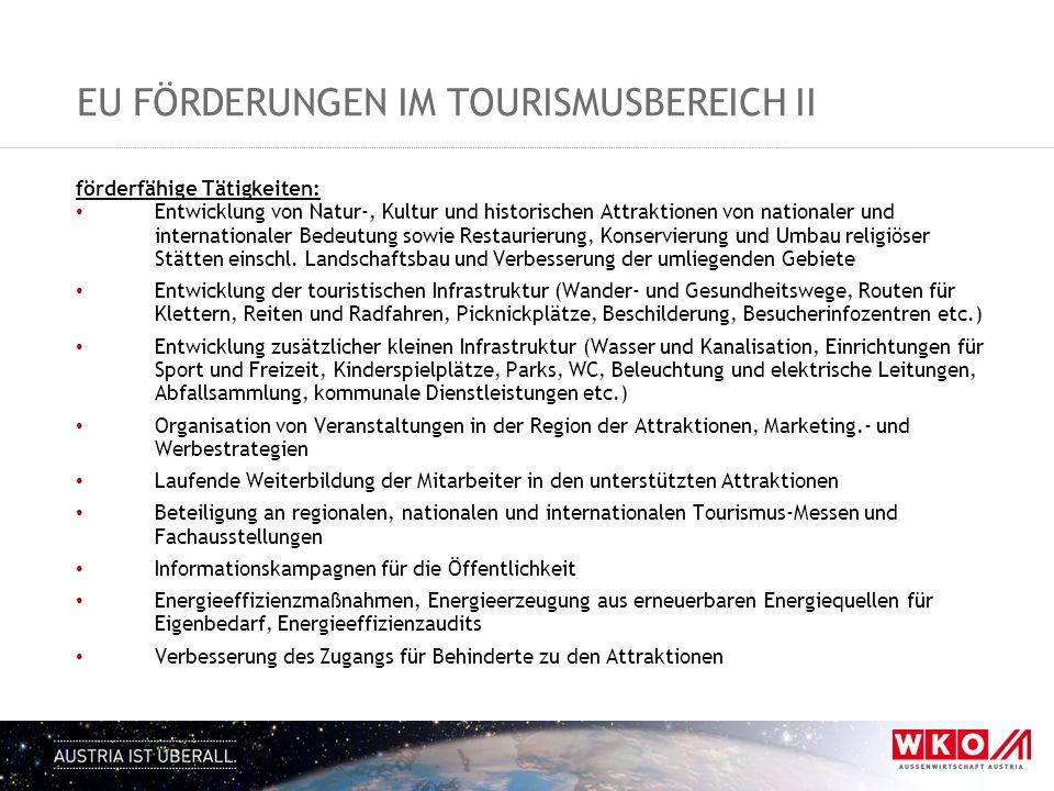 EU FÖRDERUNGEN IM TOURISMUSBEREICH II förderfähige Tätigkeiten: Entwicklung von Natur-, Kultur und historischen Attraktionen von nationaler und intern