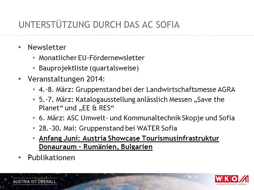UNTERSTÜTZUNG DURCH DAS AC SOFIA Newsletter Monatlicher EU-Fördernewsletter Bauprojektliste (quartalsweise) Veranstaltungen 2014: 4.-8. März: Gruppens