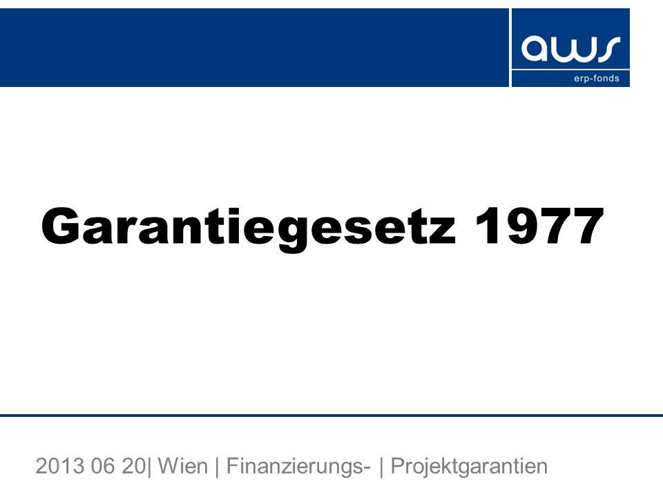 Garantiegesetz 1977 2013 06 20| Wien | Finanzierungs- | Projektgarantien